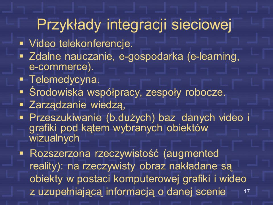 16 Integracja Pamięć dyskowa Integracja gromadzenia Integracja rejestracji Kamera video Pojedyncza sieć Integracja sieciowa Integracja prezentacji Wbu
