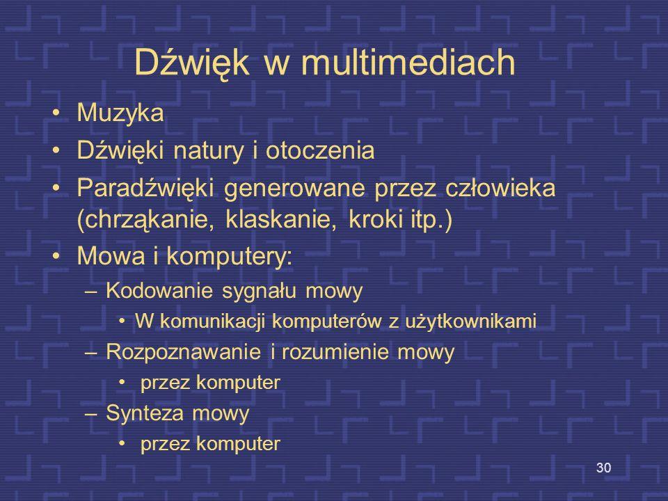 29 Multimodalny – multimedialny Systemy multimodalne (na ogół dialogowe) wykorzystują więcej niż jeden zmysł (lub sposób ) w interakcji z użytkownikie