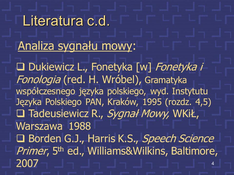 4 Literatura c.d.Analiza sygnału mowy: Dukiewicz L., Fonetyka [w] Fonetyka i Fonologia (red.
