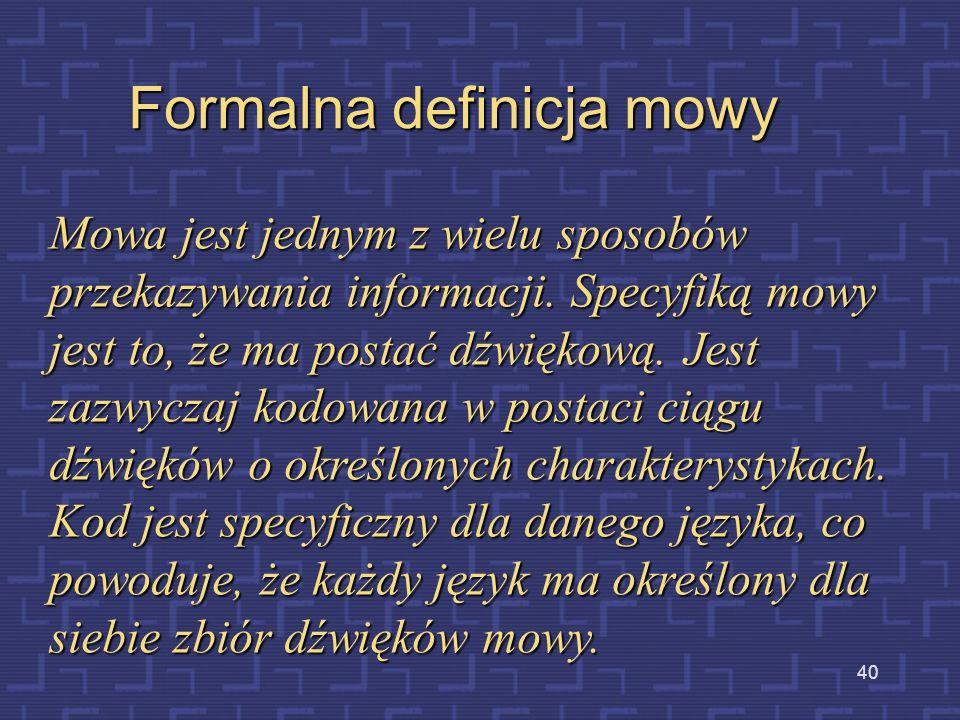 39 Podstawą wszelkiej komunikacji człowiek-człowiek jest język Język – system znaków i określonych reguł fonologicznych, syntaktycznych i semantycznyc