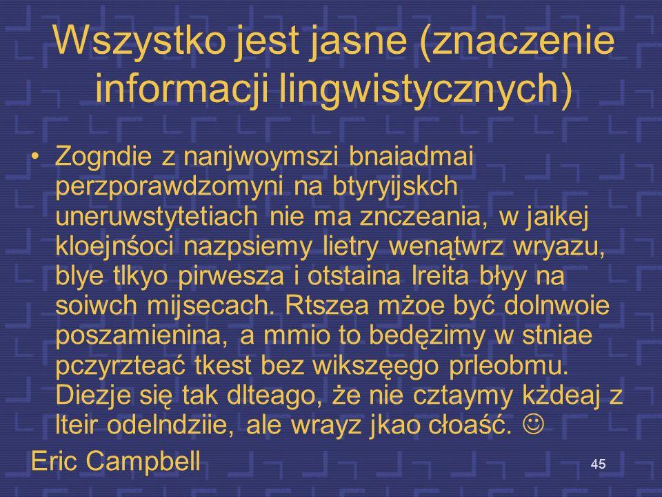 44 Informacje niesione przez sygnał mowy Informacje lingwistyczne Informacje artykulacyjne (fonetyczne) Informacje emocjonalne Informacje osobnicze In