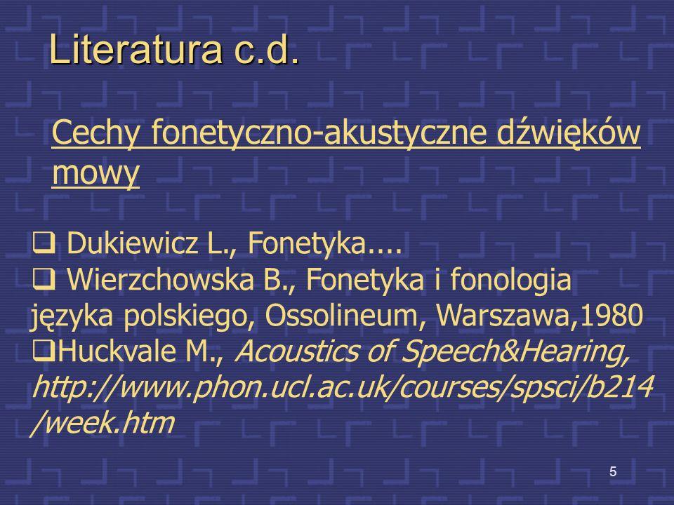 4 Literatura c.d. Analiza sygnału mowy: Dukiewicz L., Fonetyka [w] Fonetyka i Fonologia (red. H. Wróbel), Gramatyka współczesnego języka polskiego, wy