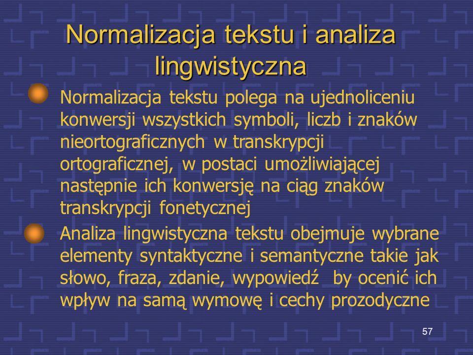 56 Przykład normalizacji tekstu Np. moduł analizy lingwistycznej musi dokonać interpretacji znaku przestankowego kropki, czy jest końcem zdania, czy e