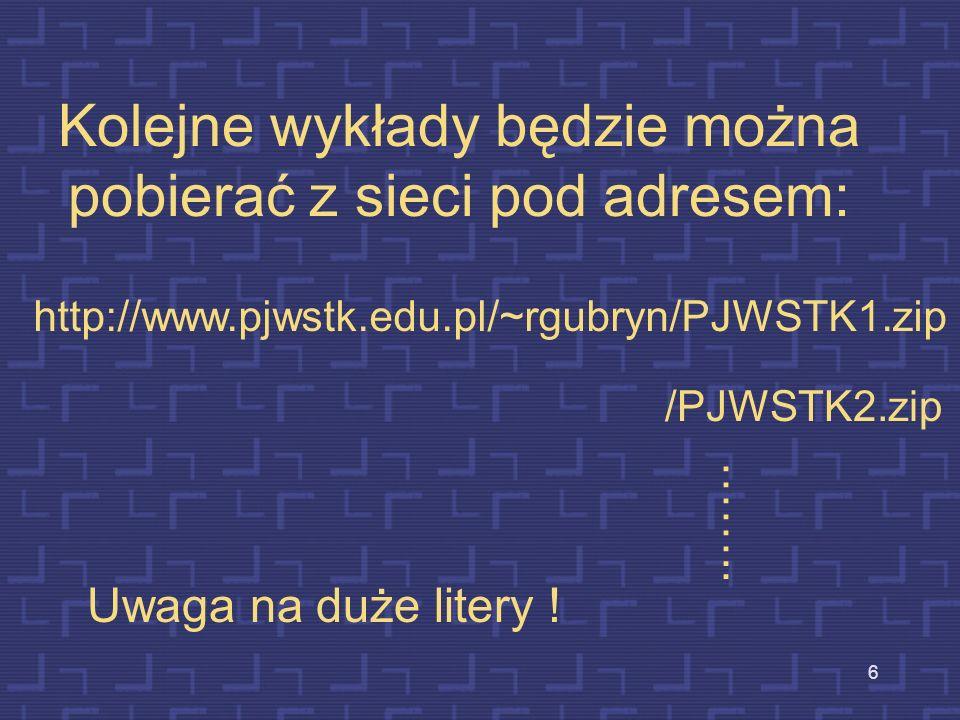 6 Kolejne wykłady będzie można pobierać z sieci pod adresem: http://www.pjwstk.edu.pl/~rgubryn/PJWSTK1.zip /PJWSTK2.zip ……..