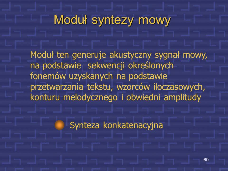 59 Analiza fonetyczna Działanie modułu fonetycznego ma na celu dokonanie konwersji wyrazów przedstawionych w postaci kodu ortograficznego na kod fonet