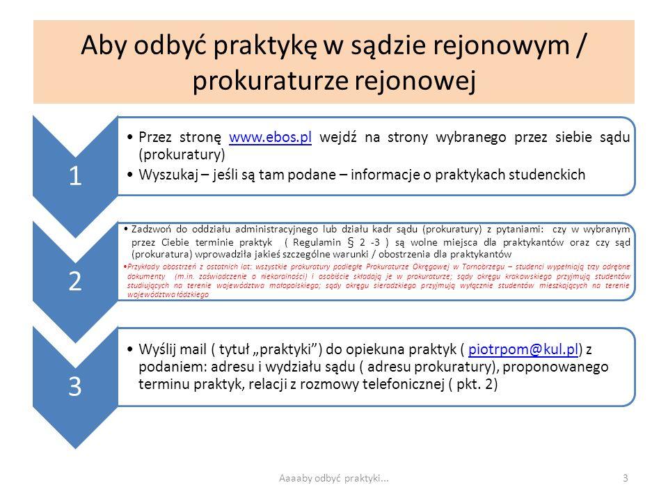 Aby odbyć praktykę w sądzie rejonowym / prokuraturze rejonowej 1 Przez stronę www.ebos.pl wejdź na strony wybranego przez siebie sądu (prokuratury)www