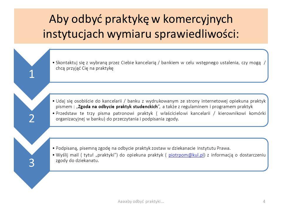 Aby odbyć praktykę w jednostce sektora finansów publicznych: 1 Skontaktuj się z wybraną przez Ciebie JSFP w celu wstępnego ustalenia, czy mogą / chcą przyjąć Cię na praktykę 2 Udaj się osobiście do dział kadr / administracji JSFP z wydrukowanym ze strony internetowej opiekuna praktyk pismem : Zgoda na odbycie praktyk studenckich, a także z regulaminem i programem praktyk Przedstaw te trzy pisma patronowi praktyk ( kierownikowi komórki organizacyjnej w JSFP) do przeczytania i podpisania zgody.