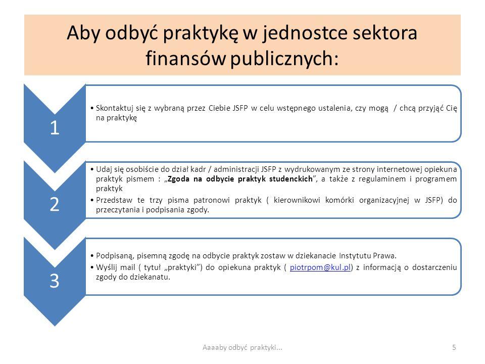 Aby odbyć praktykę w jednostce sektora finansów publicznych: 1 Skontaktuj się z wybraną przez Ciebie JSFP w celu wstępnego ustalenia, czy mogą / chcą
