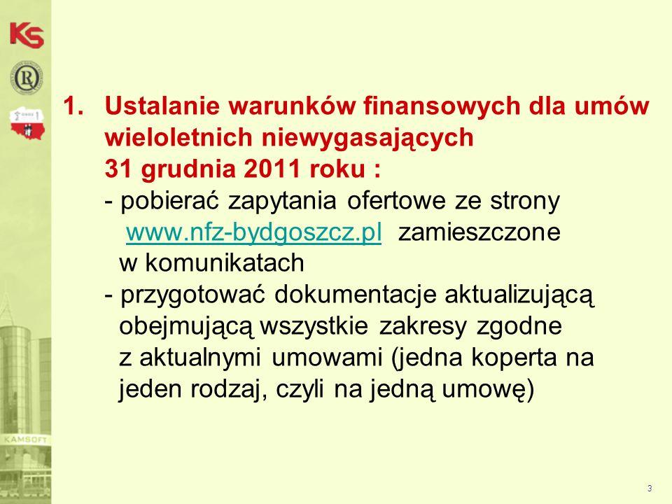 - uwzględnić w wartościach oferowanych aplikacji NFZ-KO propozycje przesłane przez Dyrektora OW NFZ - umieścić w jednej kopercie: 1)wydruk oferty obejmujący wszystkie zakresy w aktualnej umowie świadczeniodawcy 2)wersje elektroniczną oferty 3)jeden egzemplarz propozycji finansowych na 2012 rok 4)oświadczenie zgodne z treścią komunikatu 5)wniosek w sprawie konta bankowego