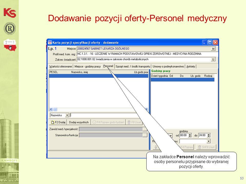 54 Dodawanie pozycji oferty-Personel medyczny Dodanie personelu jest możliwe poprzez użycie przycisku F2Dodaj i wybór osoby z listy pracowników medycznych lub przycisku Dodaj wszystkich
