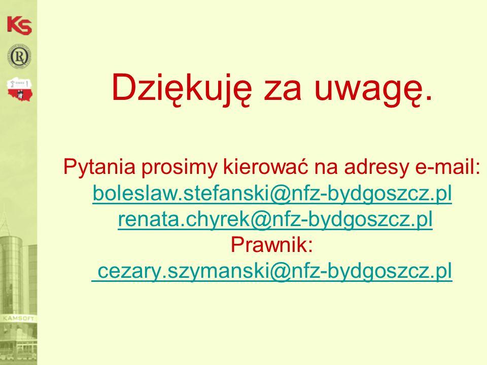 Dziękuję za uwagę. Pytania prosimy kierować na adresy e-mail: boleslaw.stefanski@nfz-bydgoszcz.pl renata.chyrek@nfz-bydgoszcz.pl Prawnik: cezary.szyma