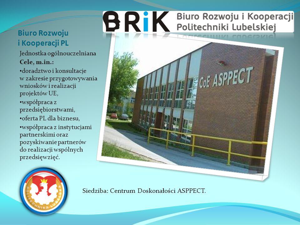 Biuro Rozwoju i Kooperacji PL Jednostka ogólnouczelniana Cele, m.in.: doradztwo i konsultacje w zakresie przygotowywania wniosków i realizacji projekt