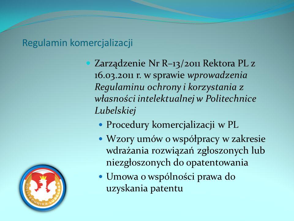Regulamin komercjalizacji Zarządzenie Nr R–13/2011 Rektora PL z 16.03.2011 r. w sprawie wprowadzenia Regulaminu ochrony i korzystania z własności inte