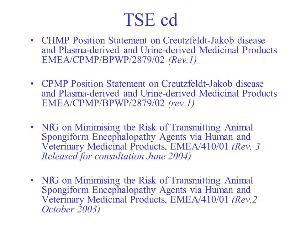 TSE cd CHMP Position Statement on Creutzfeldt-Jakob disease and Plasma-derived and Urine-derived Medicinal Products EMEA/CPMP/BPWP/2879/02 (Rev.1) CPM