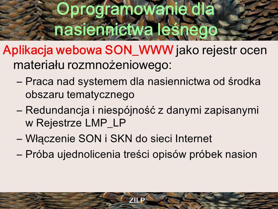 Oprogramowanie dla nasiennictwa leśnego ZILP Aplikacja webowa SON_WWW jako rejestr ocen materiału rozmnożeniowego: –Praca nad systemem dla nasiennictw