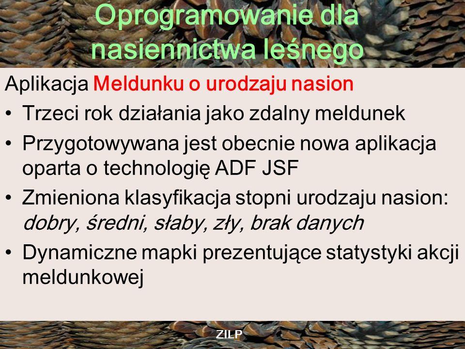 Oprogramowanie dla nasiennictwa leśnego ZILP Aplikacja Meldunku o urodzaju nasion Trzeci rok działania jako zdalny meldunek Przygotowywana jest obecni
