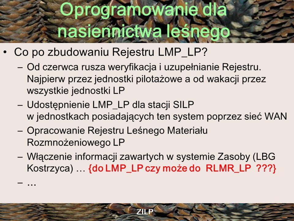Oprogramowanie dla nasiennictwa leśnego ZILP Co po zbudowaniu Rejestru LMP_LP? –Od czerwca rusza weryfikacja i uzupełnianie Rejestru. Najpierw przez j