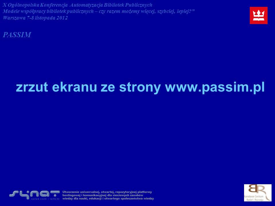 zrzut ekranu ze strony www.passim.pl X Ogólnopolska Konferencja Automatyzacja Bibliotek Publicznych Modele współpracy bibliotek publicznych – czy razem możemy więcej, szybciej, lepiej.