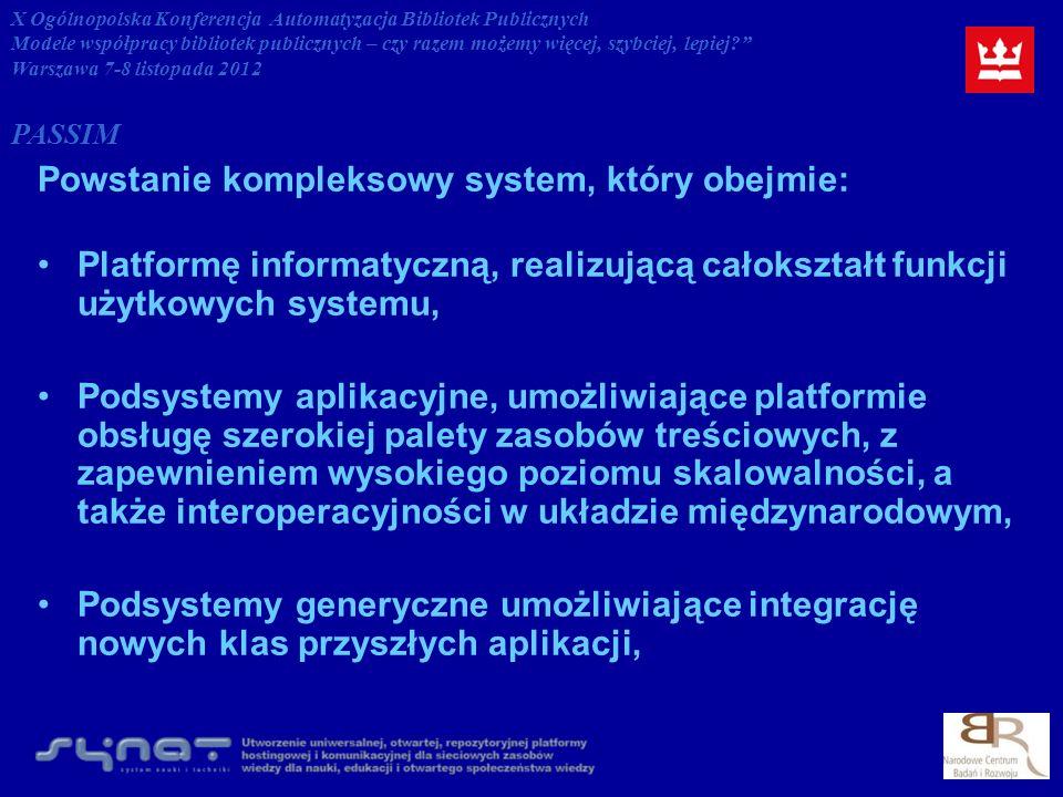 Powstanie kompleksowy system, który obejmie: Platformę informatyczną, realizującą całokształt funkcji użytkowych systemu, Podsystemy aplikacyjne, umożliwiające platformie obsługę szerokiej palety zasobów treściowych, z zapewnieniem wysokiego poziomu skalowalności, a także interoperacyjności w układzie międzynarodowym, Podsystemy generyczne umożliwiające integrację nowych klas przyszłych aplikacji, X Ogólnopolska Konferencja Automatyzacja Bibliotek Publicznych Modele współpracy bibliotek publicznych – czy razem możemy więcej, szybciej, lepiej.