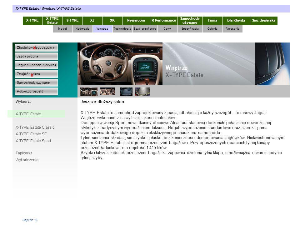 Slajd Nr 13 Jeszcze dłuższy salon X-TYPE Estate to samochód zaprojektowany z pasją i dbałością o każdy szczegół – to rasowy Jaguar. Wnętrze wykonane z