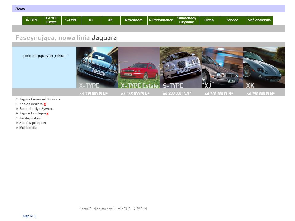 Slajd Nr 2 Jaguar Financial Services Znajdź dealera Samochody używane Jaguar Boutique Jazda próbna Zamów prospekt Multimedia X-TYPE Estate S-TYPEXJXKR