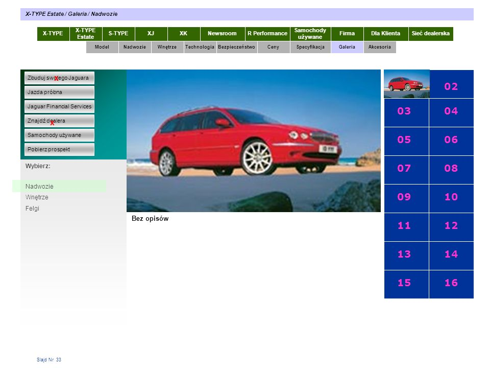 Slajd Nr 33 X-TYPE Estate S-TYPEXJXKR Performance Samochody używane Dla KlientaSieć dealerskaNewsroomFirma ModelTechnologiaBezpieczeństwoCenySpecyfika