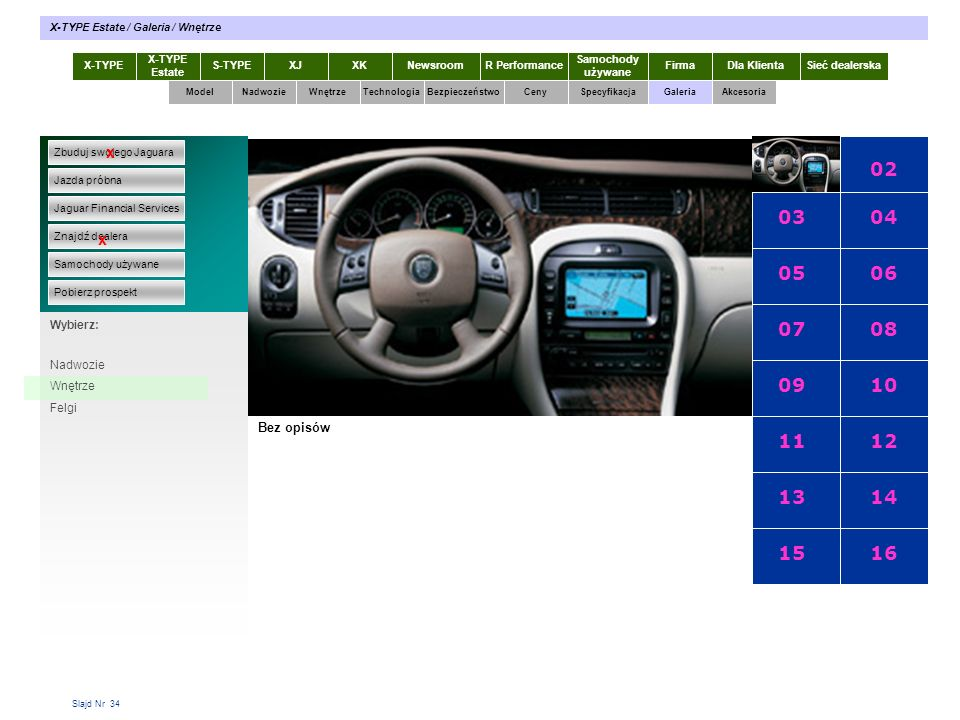 Slajd Nr 34 X-TYPE Estate S-TYPEXJXKR Performance Samochody używane Dla KlientaSieć dealerskaNewsroomFirma ModelTechnologiaBezpieczeństwoCenySpecyfika