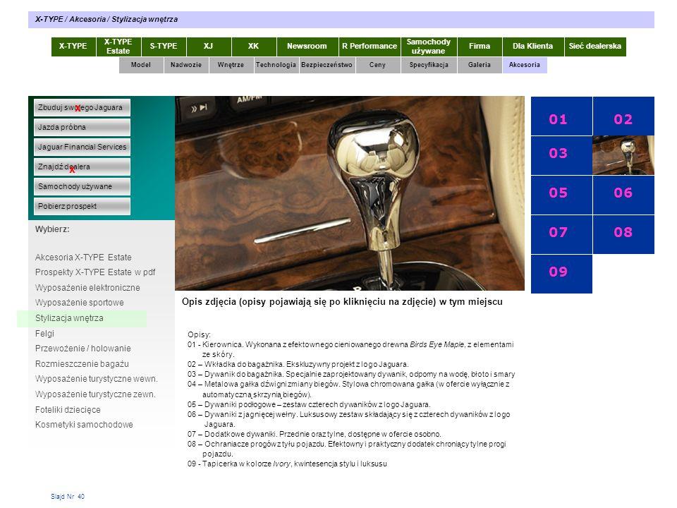Slajd Nr 40 X-TYPE Estate S-TYPEXJXKR Performance Samochody używane Dla KlientaSieć dealerskaNewsroomFirma ModelTechnologiaBezpieczeństwoCenySpecyfika