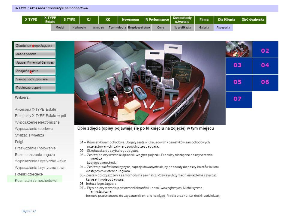 Slajd Nr 47 X-TYPE Estate S-TYPEXJXKR Performance Samochody używane Dla KlientaSieć dealerskaNewsroomFirma ModelTechnologiaBezpieczeństwoCenySpecyfika
