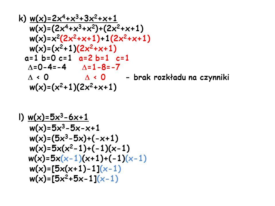 k) w(x)=2x 4 +x 3 +3x 2 +x+1 w(x)=(2x 4 +x 3 +x 2 )+(2x 2 +x+1) w(x)=x 2 (2x 2 +x+1)+1(2x 2 +x+1) w(x)=(x 2 +1)(2x 2 +x+1) a=1 b=0 c=1 a=2 b=1 c=1 =0-