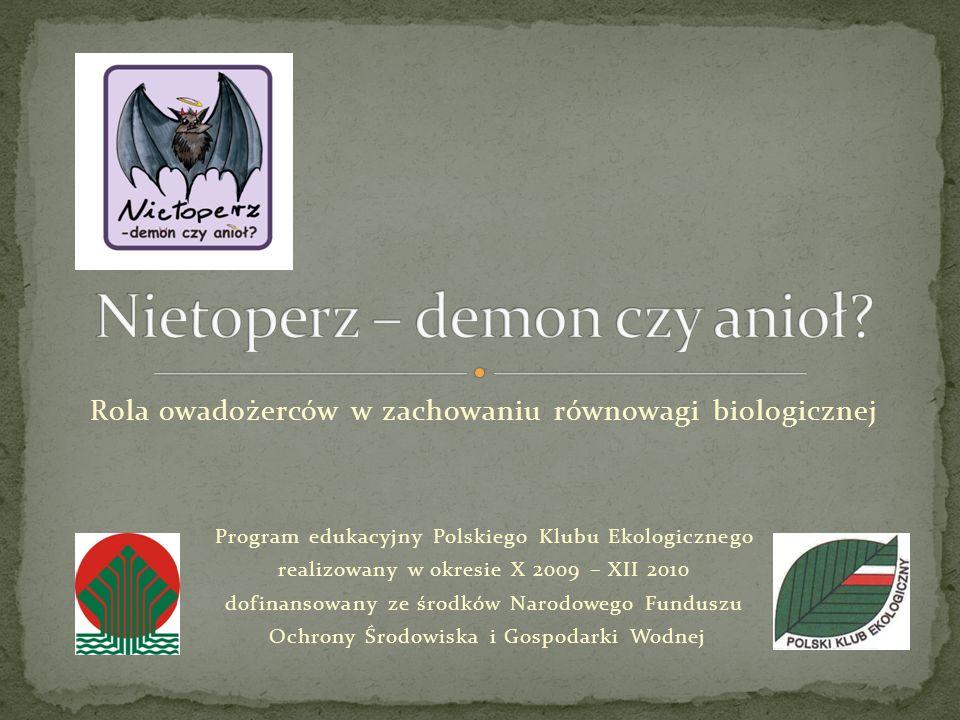 Rola owadożerców w zachowaniu równowagi biologicznej Program edukacyjny Polskiego Klubu Ekologicznego realizowany w okresie X 2009 – XII 2010 dofinansowany ze środków Narodowego Funduszu Ochrony Środowiska i Gospodarki Wodnej