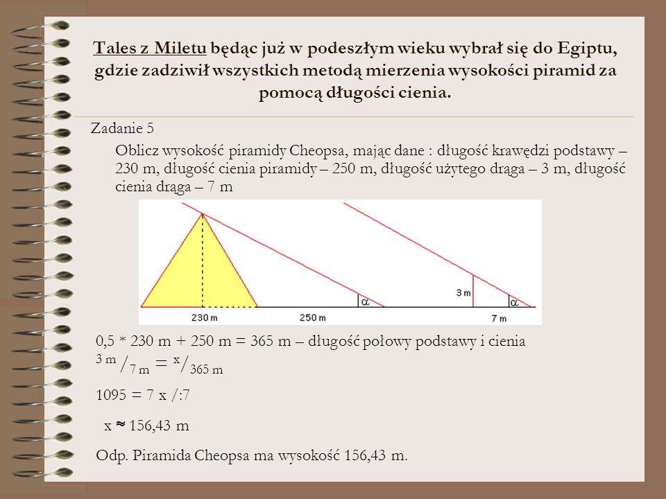 Tales z Miletu będąc już w podeszłym wieku wybrał się do Egiptu, gdzie zadziwił wszystkich metodą mierzenia wysokości piramid za pomocą długości cieni