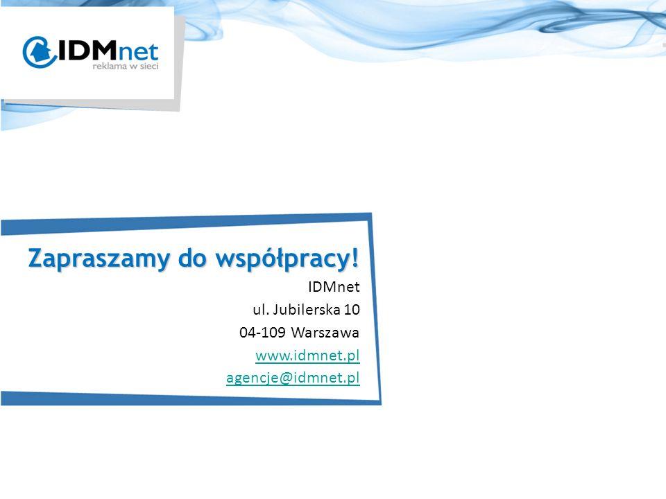 Zapraszamy do współpracy! IDMnet ul. Jubilerska 10 04-109 Warszawa www.idmnet.pl agencje@idmnet.pl