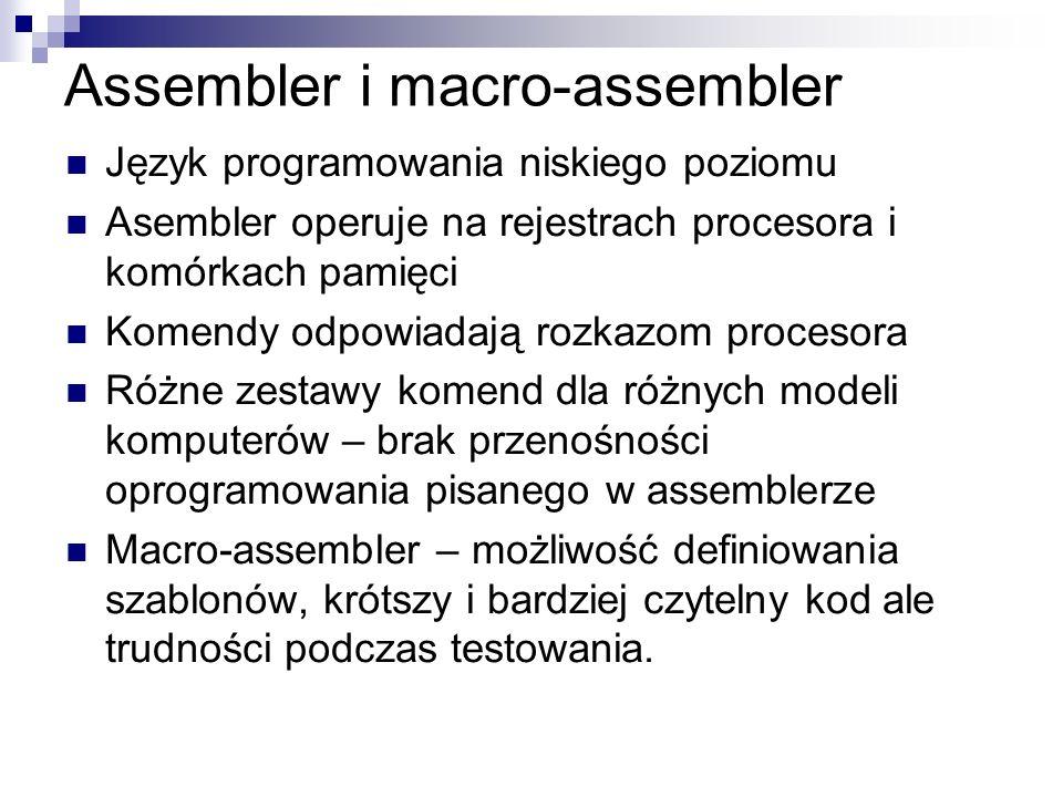 Assembler i macro-assembler Język programowania niskiego poziomu Asembler operuje na rejestrach procesora i komórkach pamięci Komendy odpowiadają rozk