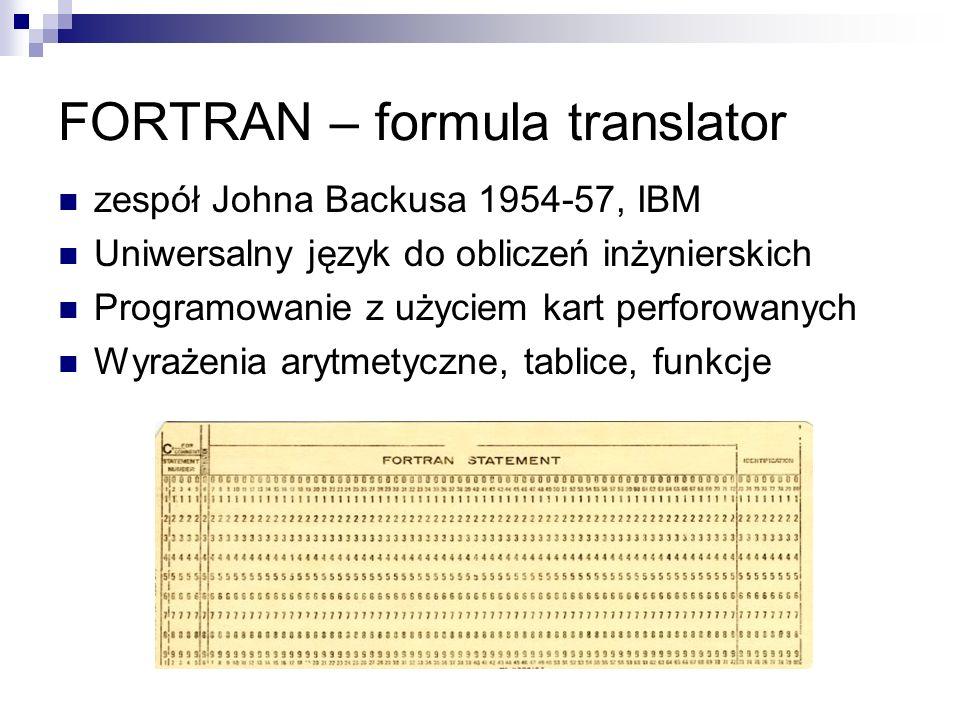 FORTRAN – formula translator zespół Johna Backusa 1954-57, IBM Uniwersalny język do obliczeń inżynierskich Programowanie z użyciem kart perforowanych