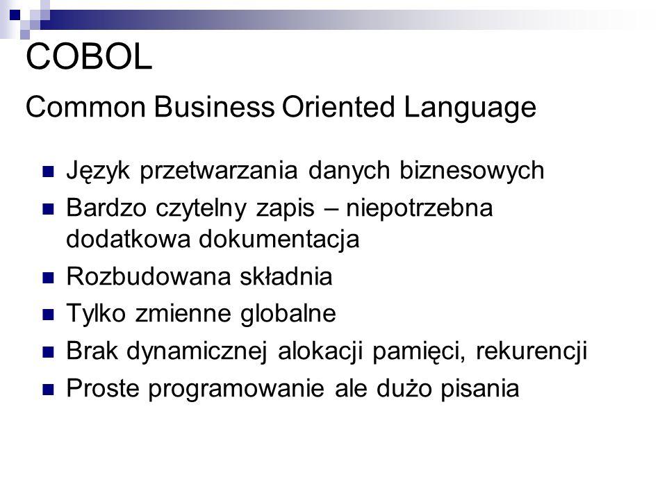 COBOL Common Business Oriented Language Język przetwarzania danych biznesowych Bardzo czytelny zapis – niepotrzebna dodatkowa dokumentacja Rozbudowana