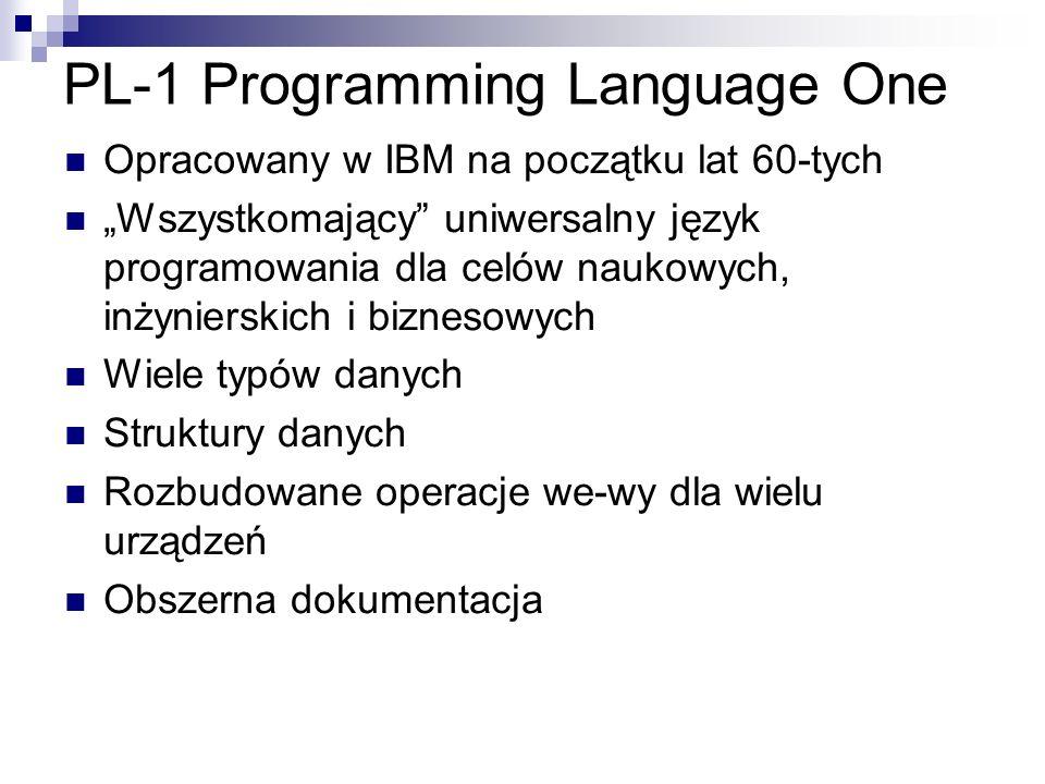 PL-1 Programming Language One Opracowany w IBM na początku lat 60-tych Wszystkomający uniwersalny język programowania dla celów naukowych, inżynierski
