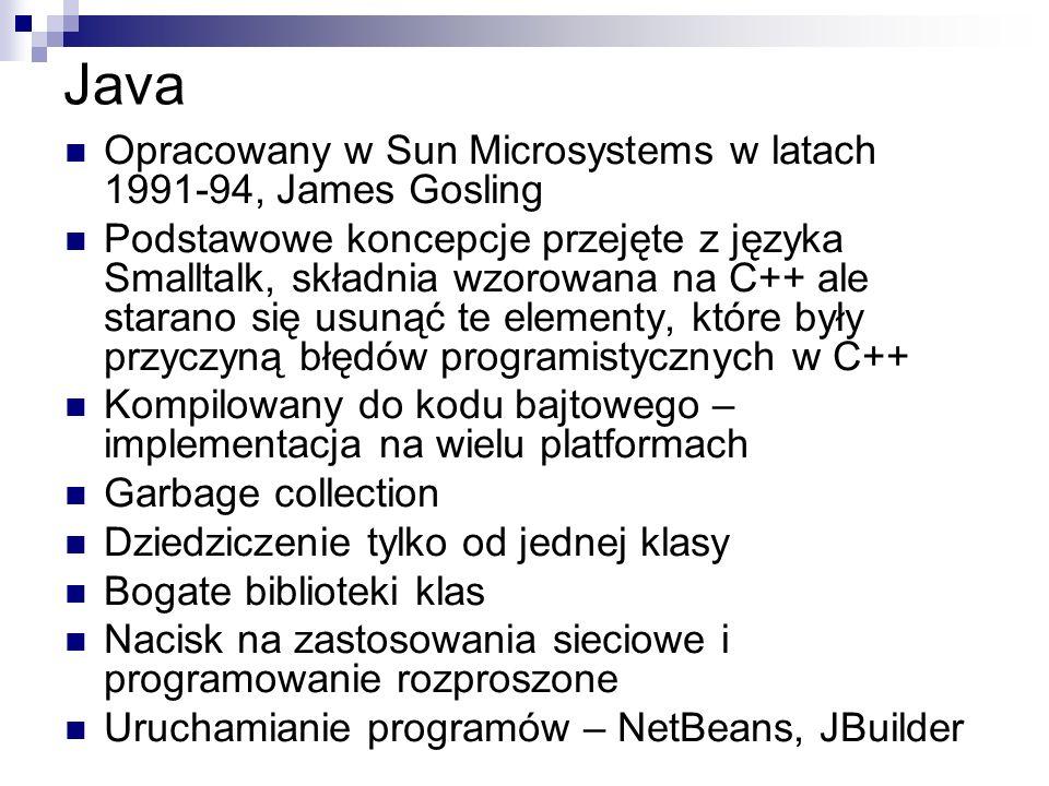 Java Opracowany w Sun Microsystems w latach 1991-94, James Gosling Podstawowe koncepcje przejęte z języka Smalltalk, składnia wzorowana na C++ ale sta