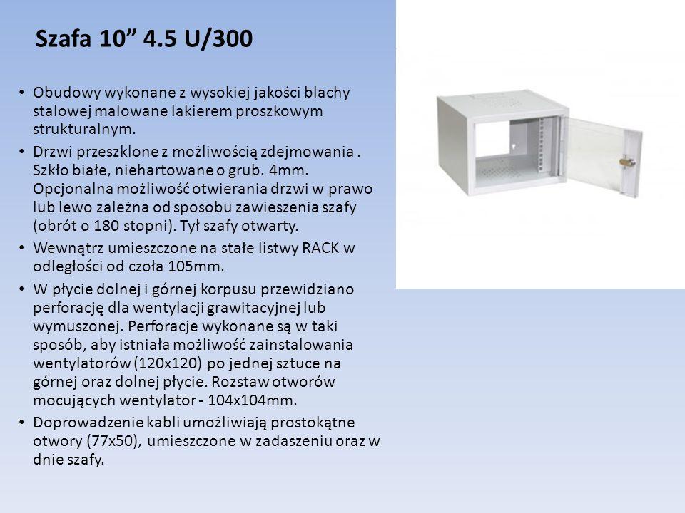 Szafa 10 4.5 U/300 Obudowy wykonane z wysokiej jakości blachy stalowej malowane lakierem proszkowym strukturalnym. Drzwi przeszklone z możliwością zde