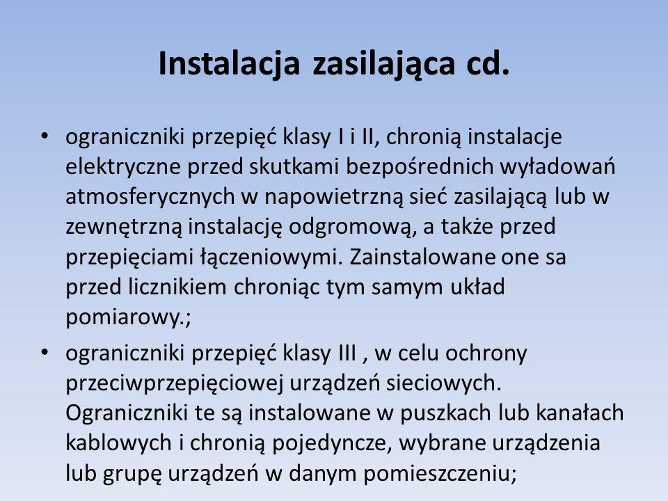 Instalacja zasilająca cd. ograniczniki przepięć klasy I i II, chronią instalacje elektryczne przed skutkami bezpośrednich wyładowań atmosferycznych w