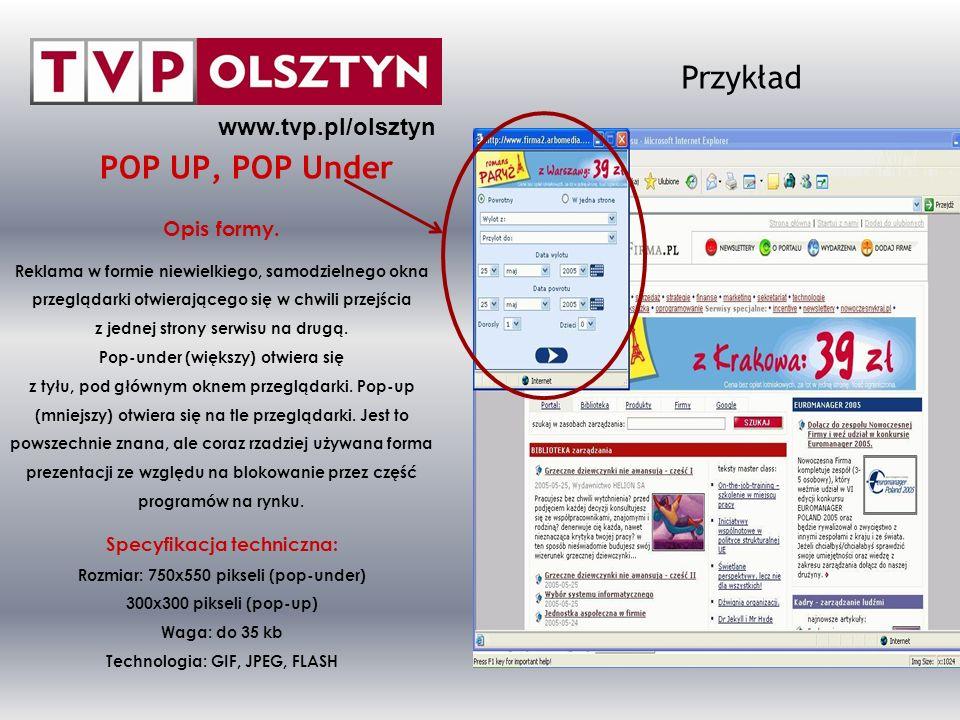 POP UP, POP Under Opis formy. Reklama w formie niewielkiego, samodzielnego okna przeglądarki otwierającego się w chwili przejścia z jednej strony serw