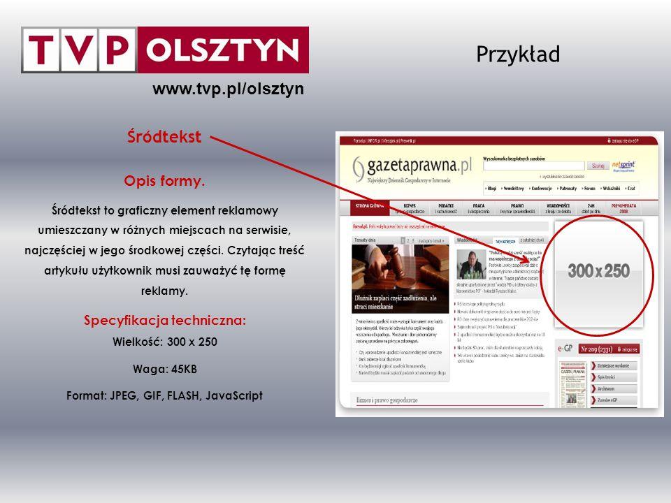 www.tvp.pl/olsztyn Przykład Śródtekst Opis formy. Śródtekst to graficzny element reklamowy umieszczany w różnych miejscach na serwisie, najczęściej w