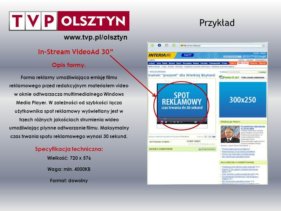 www.tvp.pl/olsztyn Przykład In-Stream VideoAd 30 Opis formy. Forma reklamy umożliwiająca emisję filmu reklamowego przed redakcyjnym materiałem video w