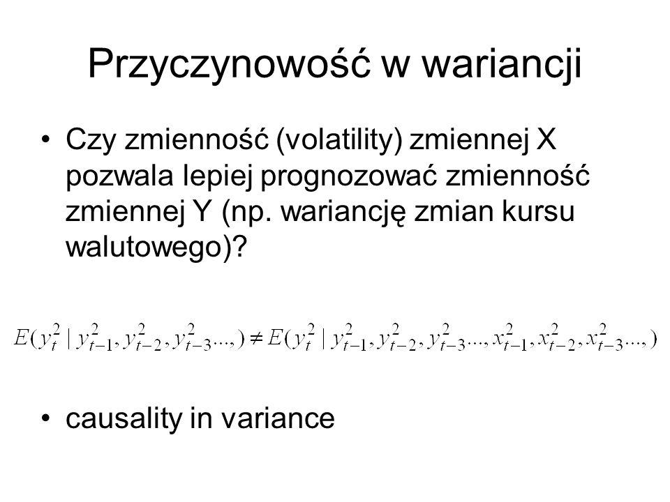 Przyczynowość w wariancji Czy zmienność (volatility) zmiennej X pozwala lepiej prognozować zmienność zmiennej Y (np. wariancję zmian kursu walutowego)