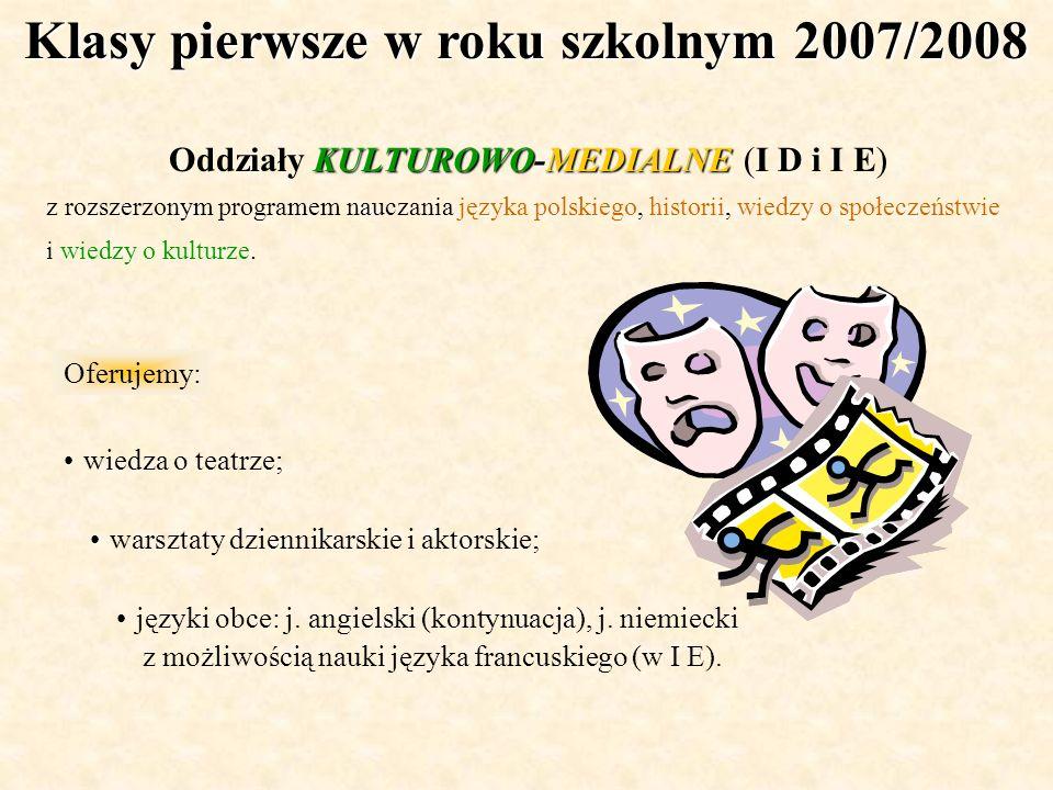 Klasy pierwsze w roku szkolnym 2007/2008 KULTUROWO-MEDIALNE Oddziały KULTUROWO-MEDIALNE (I D i I E) z rozszerzonym programem nauczania języka polskieg