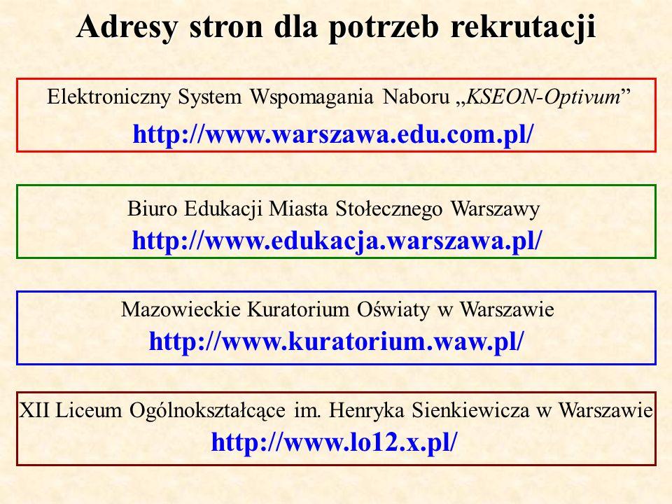 Adresy stron dla potrzeb rekrutacji Elektroniczny System Wspomagania Naboru KSEON-Optivum http://www.warszawa.edu.com.pl/ Biuro Edukacji Miasta Stołec
