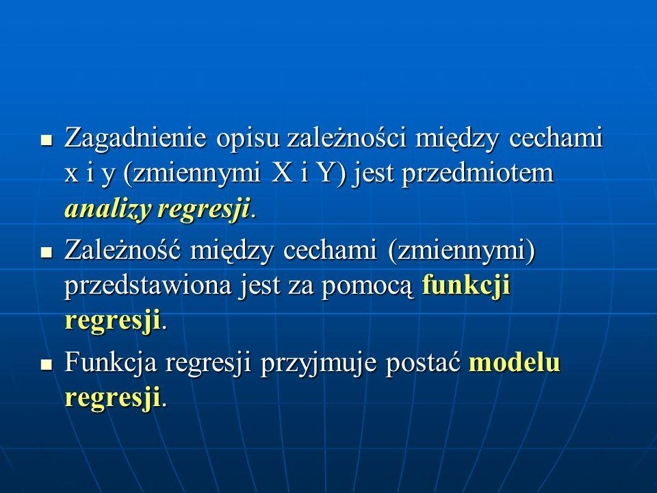 Zagadnienie opisu zależności między cechami x i y (zmiennymi X i Y) jest przedmiotem analizy regresji. Zagadnienie opisu zależności między cechami x i