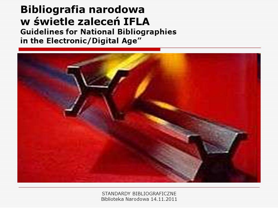 STANDARDY BIBLIOGRAFICZNE Biblioteka Narodowa 14.11.2011 Bibliografia narodowa w świetle zaleceń IFLA Guidelines for National Bibliographies in the El