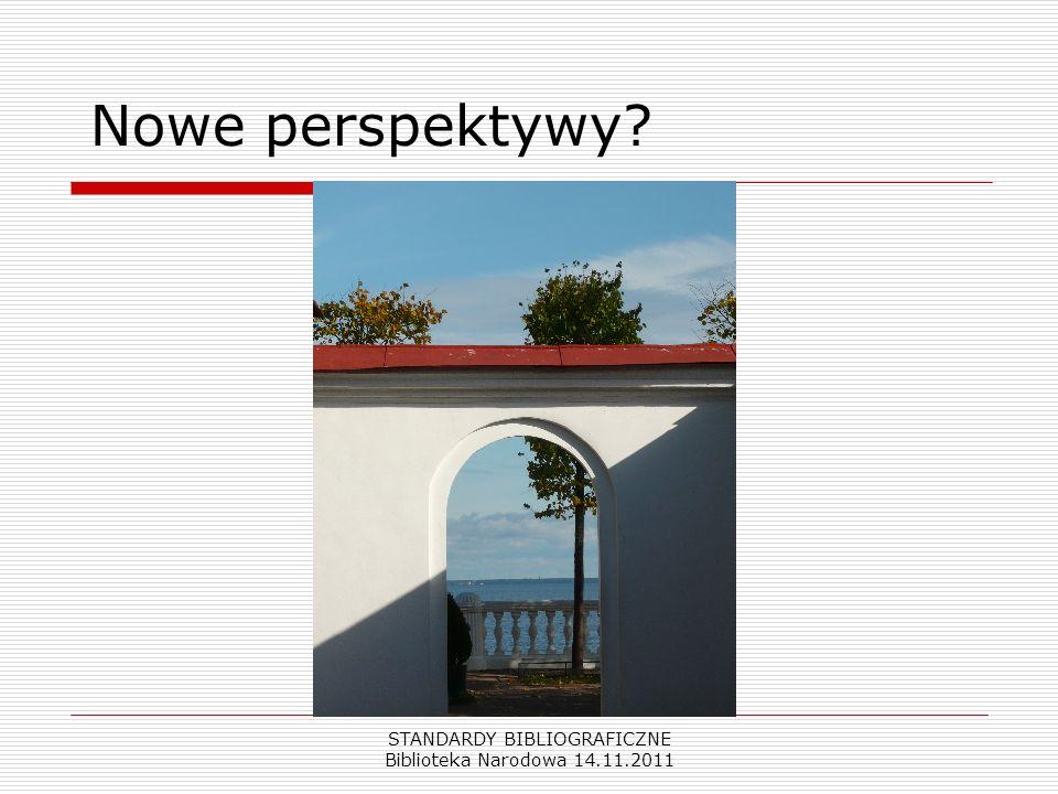 STANDARDY BIBLIOGRAFICZNE Biblioteka Narodowa 14.11.2011 Nowe perspektywy?