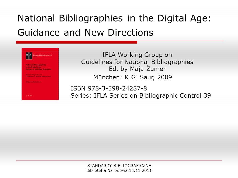 STANDARDY BIBLIOGRAFICZNE Biblioteka Narodowa 14.11.2011 National Bibliographies in the Digital Age: Guidance and New Directions IFLA Working Group on